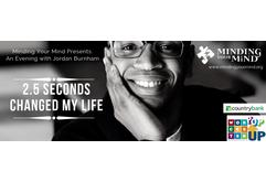 Minding Your Mind Presents An Evening with Jordan Burnham: 2.5 Seconds Changed My Life