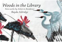 Woods in the Library: New Works by Artist-in-Residence Bayda Asbridge